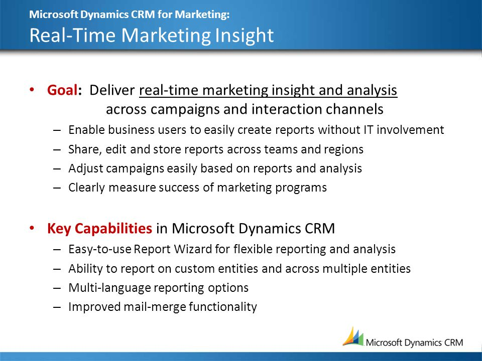 Microsoft Dynamics CRM for Marketing: Real-Time Marketing Insight Goal: Deliver real-time marketing insight and analysis across campaigns and interact