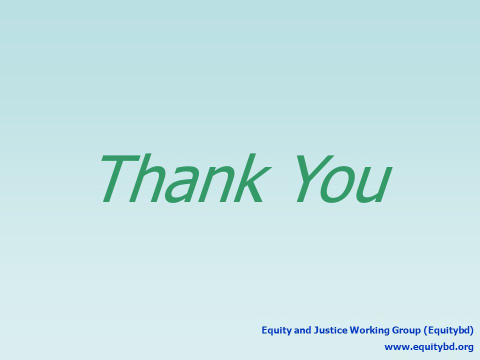 Thank You Equity and Justice Working Group (Equitybd) www.equitybd.org