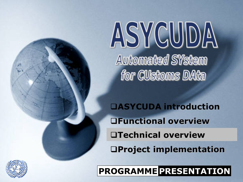 ASYCUDA UNCTAD  ASYCUDA introduction  Functional overview  Technical overview  Project implementation PROGRAMMEPRESENTATION