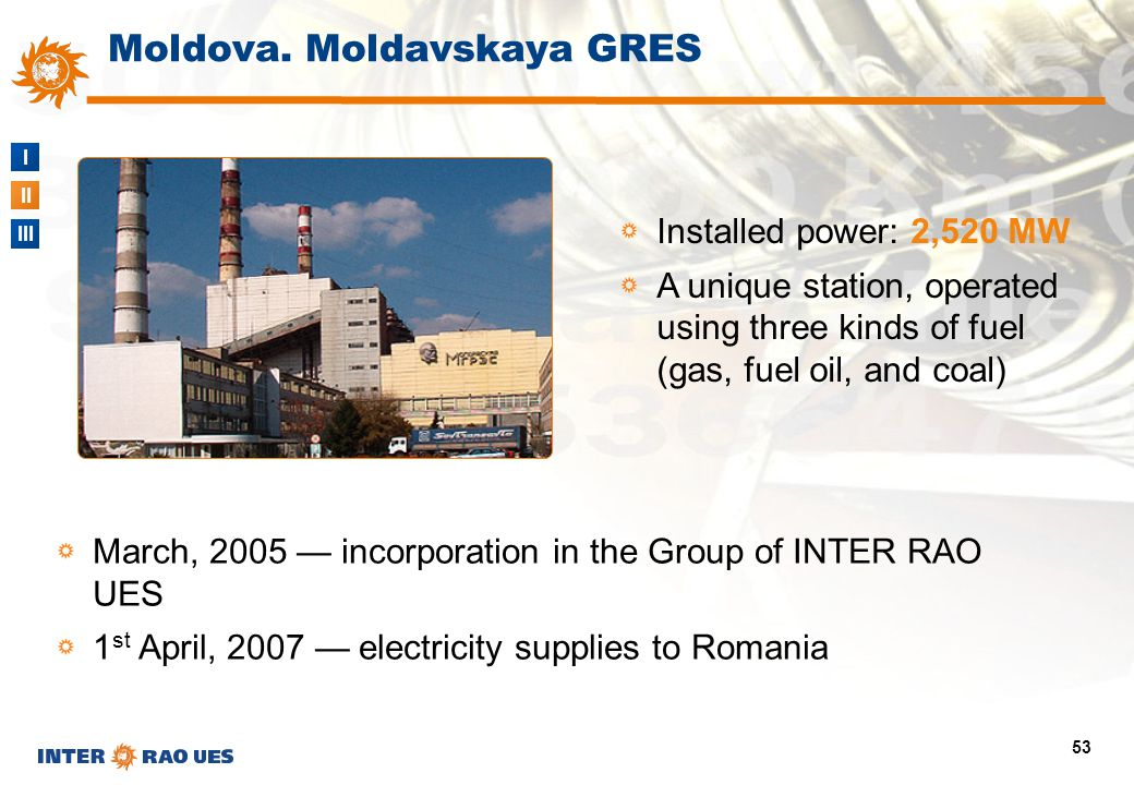 I II III 53 Installed power: 2,520 MW A unique station, operated using three kinds of fuel (gas, fuel oil, and coal) March, 2005 — incorporation in th