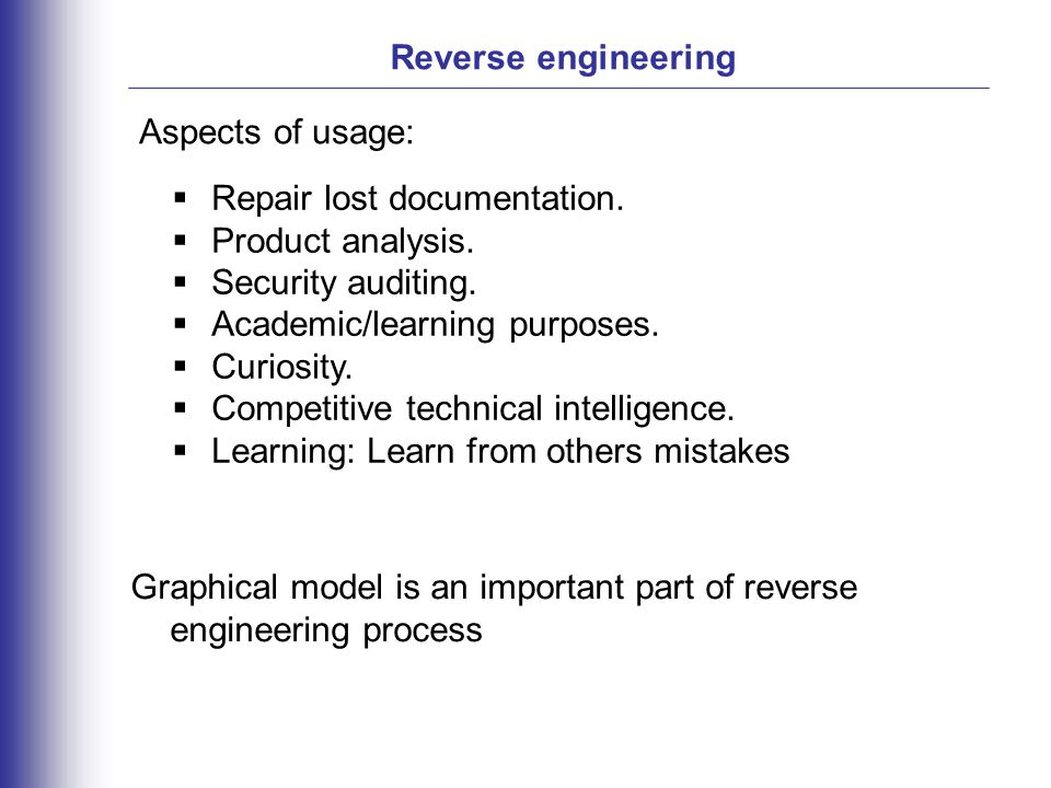 Reverse engineering  Repair lost documentation.  Product analysis.