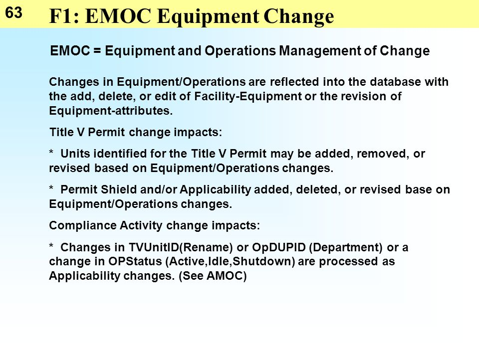 63 F1: EMOC Equipment Change EMOC = Equipment and Operations Management of Change Changes in Equipment/Operations are reflected into the database with the add, delete, or edit of Facility-Equipment or the revision of Equipment-attributes.