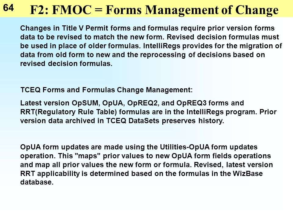 64 F2: FMOC = Forms Management of Change Changes in Title V Permit forms and formulas require prior version forms data to be revised to match the new form.