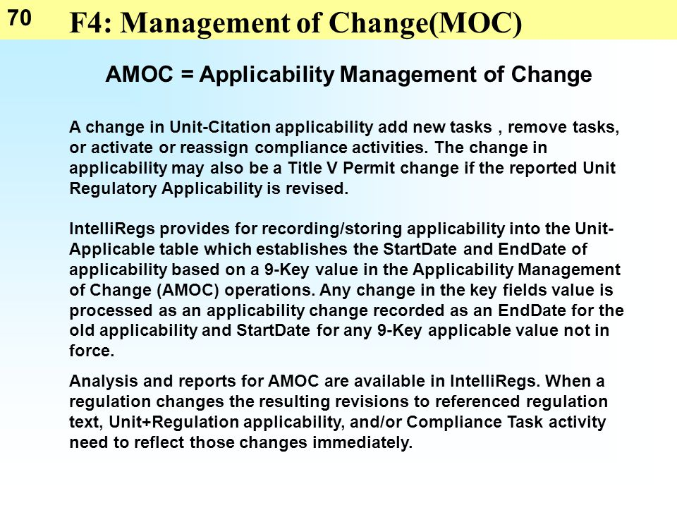 70 F4: Management of Change(MOC) AMOC = Applicability Management of Change A change in Unit-Citation applicability add new tasks, remove tasks, or activate or reassign compliance activities.