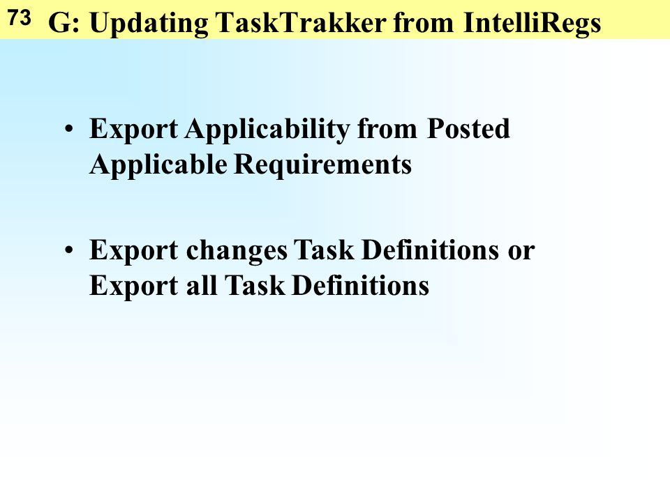73 G: Updating TaskTrakker from IntelliRegs Export Applicability from Posted Applicable Requirements Export changes Task Definitions or Export all Tas