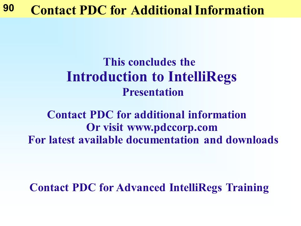 90 Contact PDC for Additional Information This concludes the Introduction to IntelliRegs Presentation Contact PDC for additional information Or visit