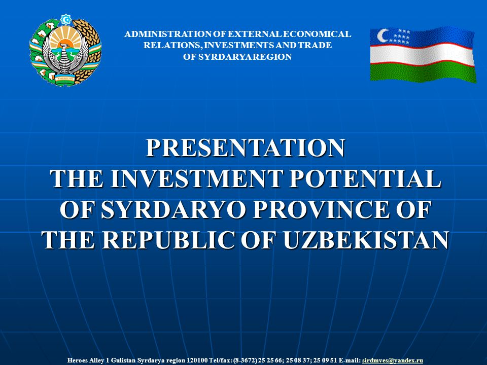 PRESENTATION THE INVESTMENT POTENTIAL OF SYRDARYO PROVINCE OF THE REPUBLIC OF UZBEKISTAN ADMINISTRATION OF EXTERNAL ECONOMICAL RELATIONS, INVESTMENTS