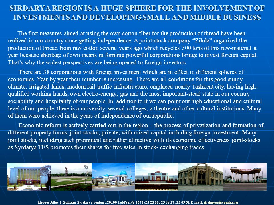 SIRDARYA REGION IS A HUGE SPHERE FOR THE INVOLVEMENT OF INVESTMENTS AND DEVELOPING SMALL AND MIDDLE BUSINESS The first measures aimed at using the own cotton fiber for the production of thread have been realized in our country since getting independence.