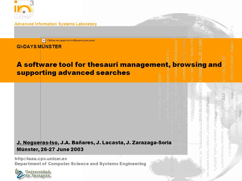 Advanced Information Systems Laboratory http://iaaa.cps.unizar.es Department of Computer Science and Systems Engineering GI-DAYS MÜNSTER A software tool for thesauri management, browsing and supporting advanced searches J.