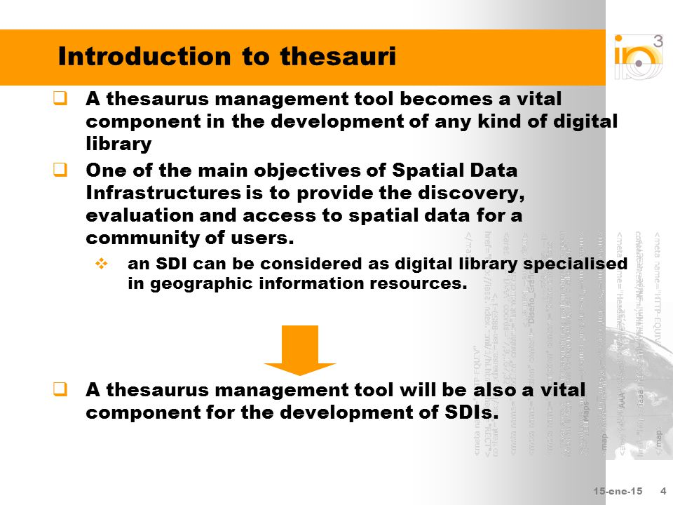 15-ene-154 Introduction to thesauri  A thesaurus management tool becomes a vital component in the development of any kind of digital library  One of the main objectives of Spatial Data Infrastructures is to provide the discovery, evaluation and access to spatial data for a community of users.