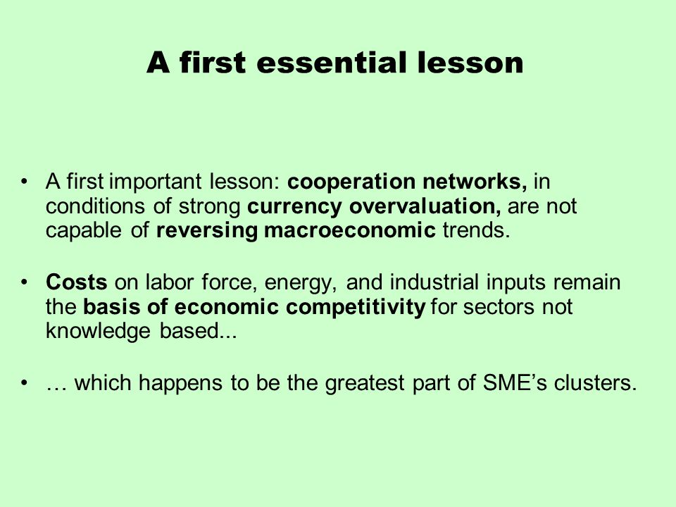 A first essential lesson A first important lesson: cooperation networks, in conditions of strong currency overvaluation, are not capable of reversing macroeconomic trends.