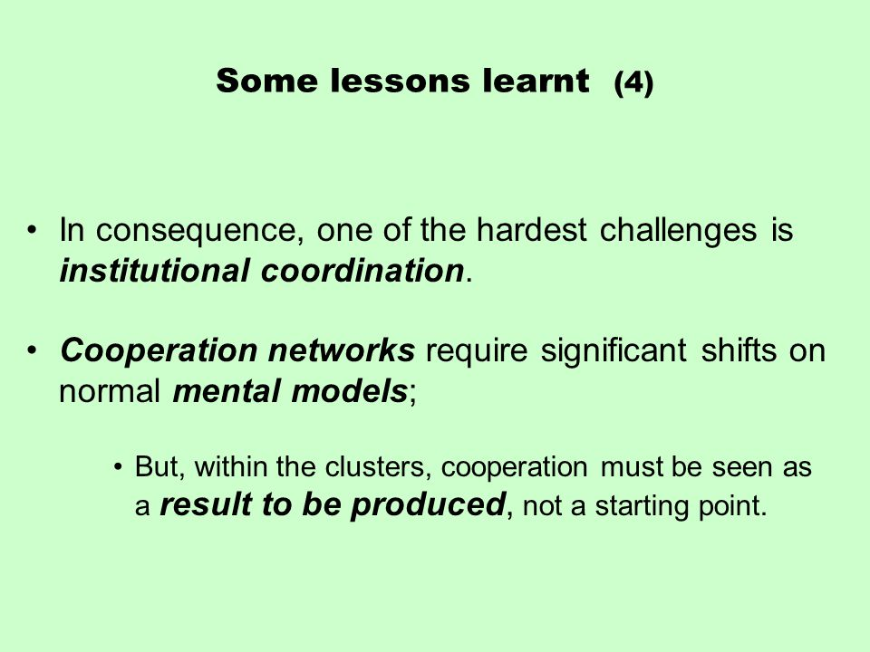 Some lessons learnt (4) In consequence, one of the hardest challenges is institutional coordination.