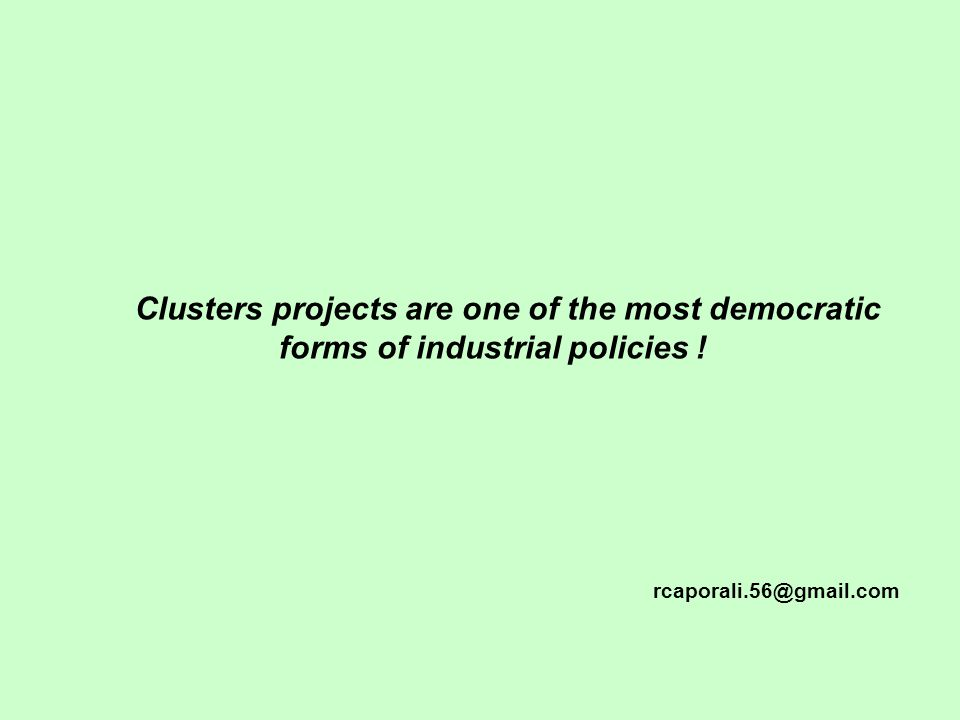 Clusters projects are one of the most democratic forms of industrial policies .