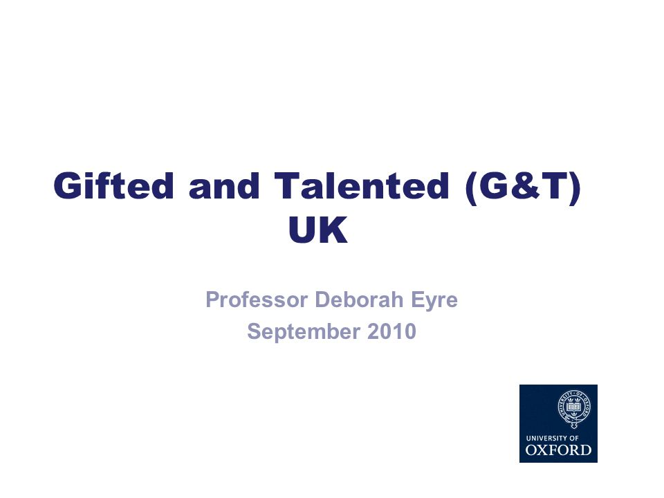 Gifted and Talented (G&T) UK Professor Deborah Eyre September 2010