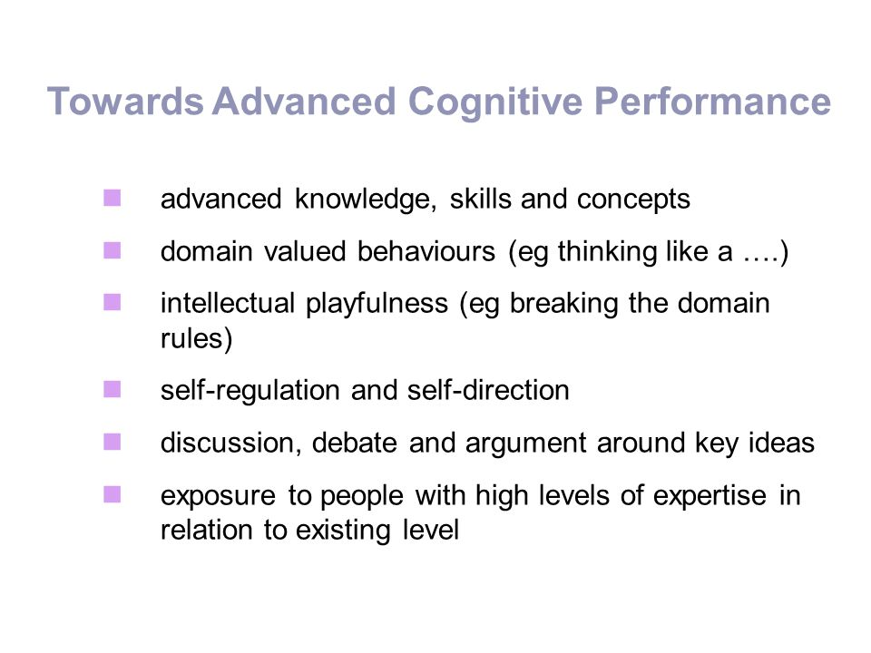 advanced knowledge, skills and concepts domain valued behaviours (eg thinking like a ….) intellectual playfulness (eg breaking the domain rules) self-
