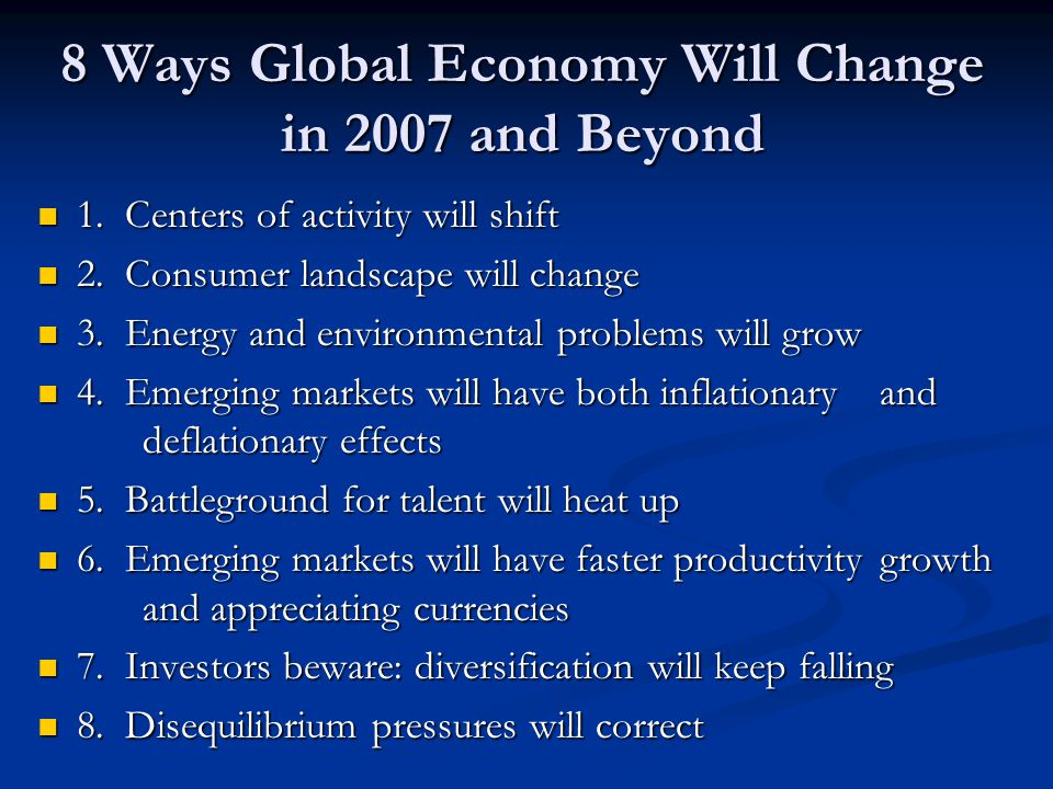 8 Ways Global Economy Will Change in 2007 and Beyond 1.