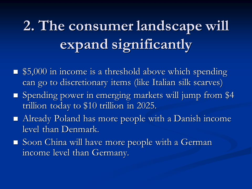 2. The consumer landscape will expand significantly $5,000 in income is a threshold above which spending can go to discretionary items (like Italian s