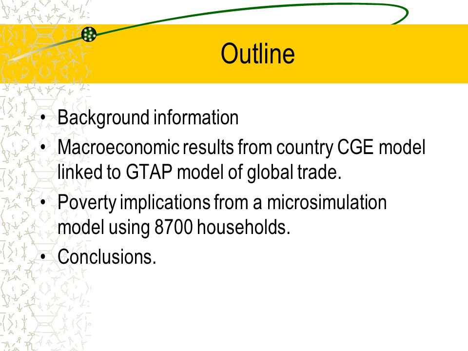 Outline Background information Macroeconomic results from country CGE model linked to GTAP model of global trade.