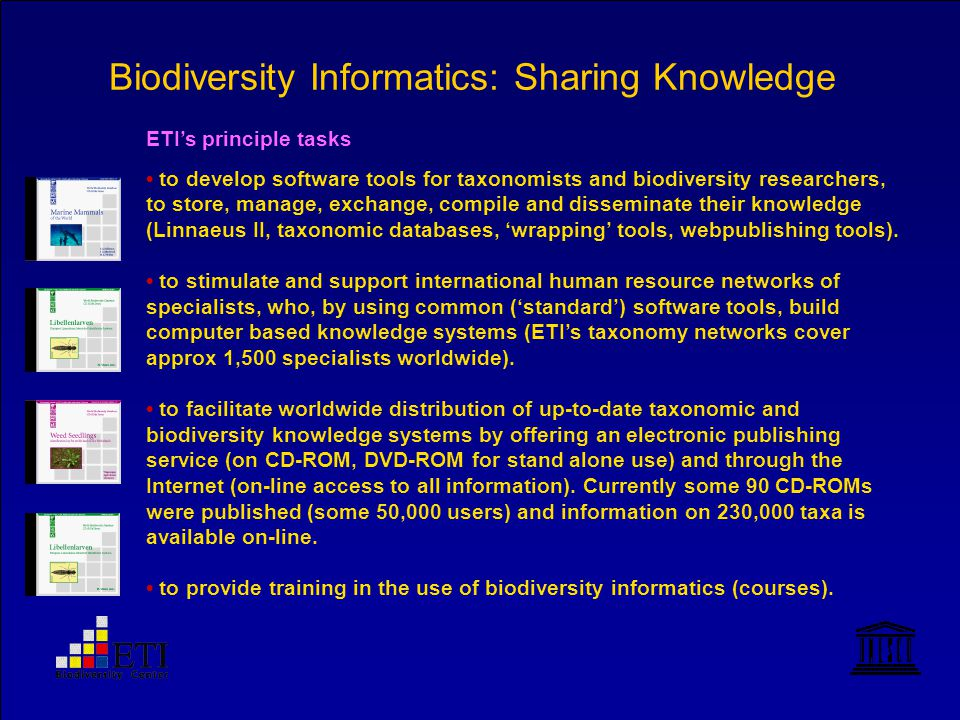 Biodiversity Informatics: Sharing Knowledge to develop software tools for taxonomists and biodiversity researchers, to store, manage, exchange, compile and disseminate their knowledge (Linnaeus II, taxonomic databases, 'wrapping' tools, webpublishing tools).