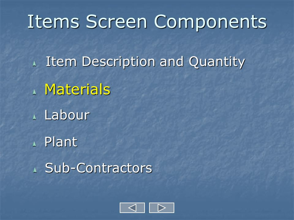 Items Screen Components Item Description and Quantity Item Description and Quantity Materials Materials Labour Labour Plant Plant Sub-Contractors Sub-Contractors