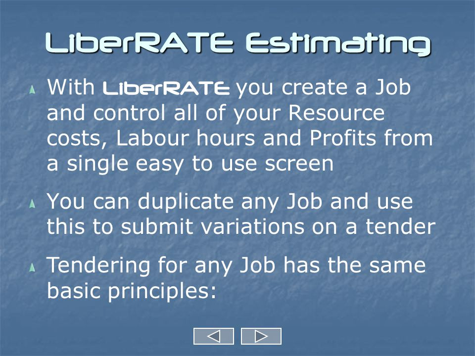 LiberRATE Estimating With LiberRATE you create a Job and control all of your Resource costs, Labour hours and Profits from a single easy to use screen You can duplicate any Job and use this to submit variations on a tender Tendering for any Job has the same basic principles: