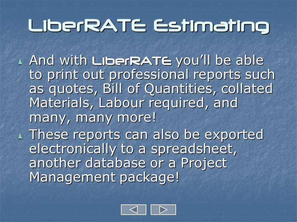 LiberRATE Estimating LiberRATE has two main screens - The Job Screen The Job Screen The Items Screen The Items Screen