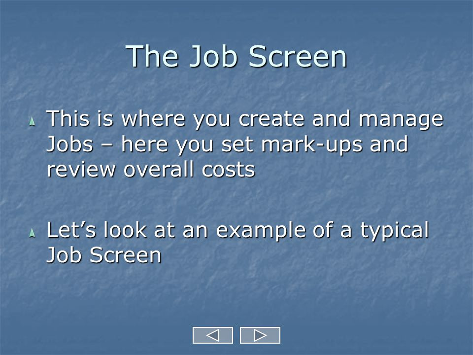 The Job Screen This is where you create and manage Jobs – here you set mark-ups and review overall costs Let's look at an example of a typical Job Screen