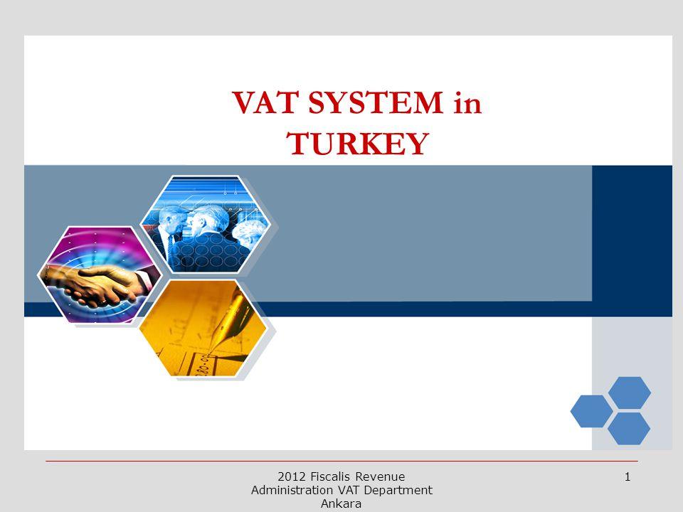 2012 Fiscalis Revenue Administration VAT Department Ankara 1 VAT SYSTEM in TURKEY