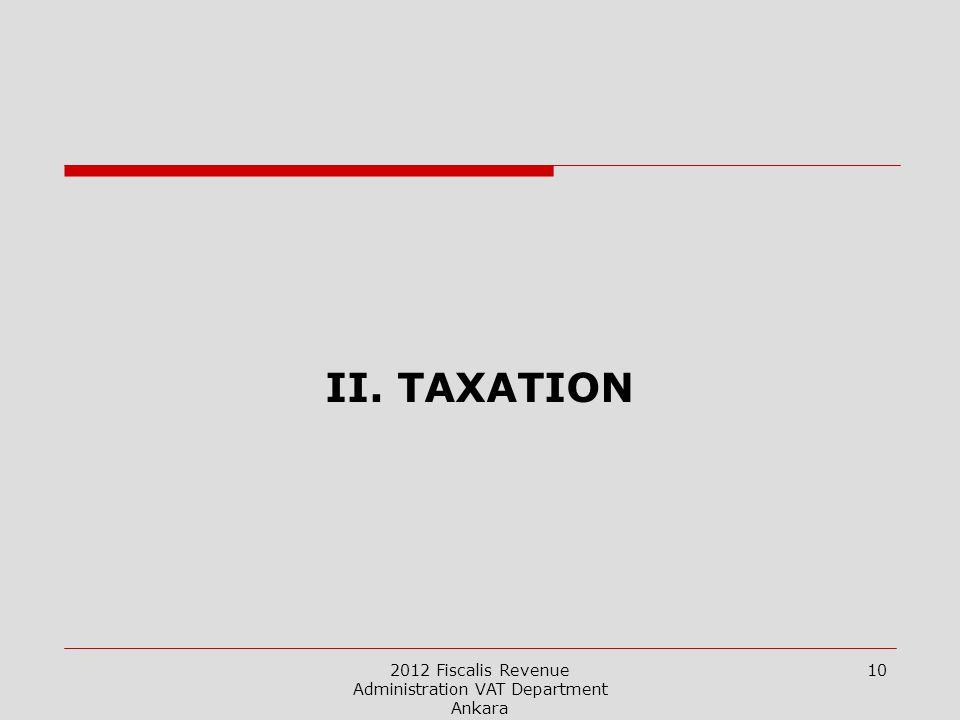2012 Fiscalis Revenue Administration VAT Department Ankara 10 II. TAXATION