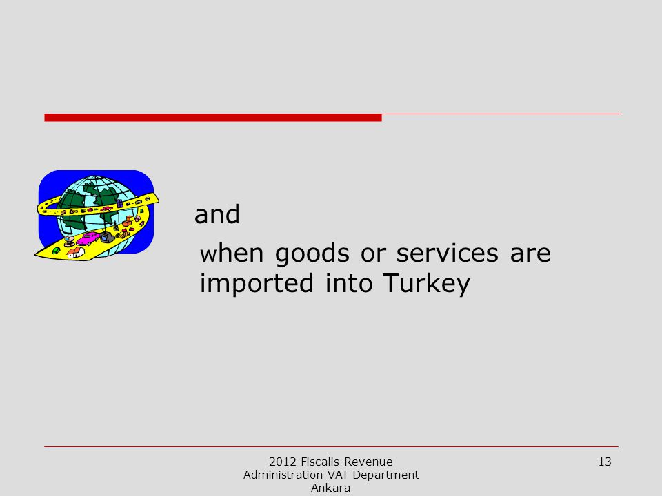 2012 Fiscalis Revenue Administration VAT Department Ankara 13 and w hen goods or services are imported into Turkey