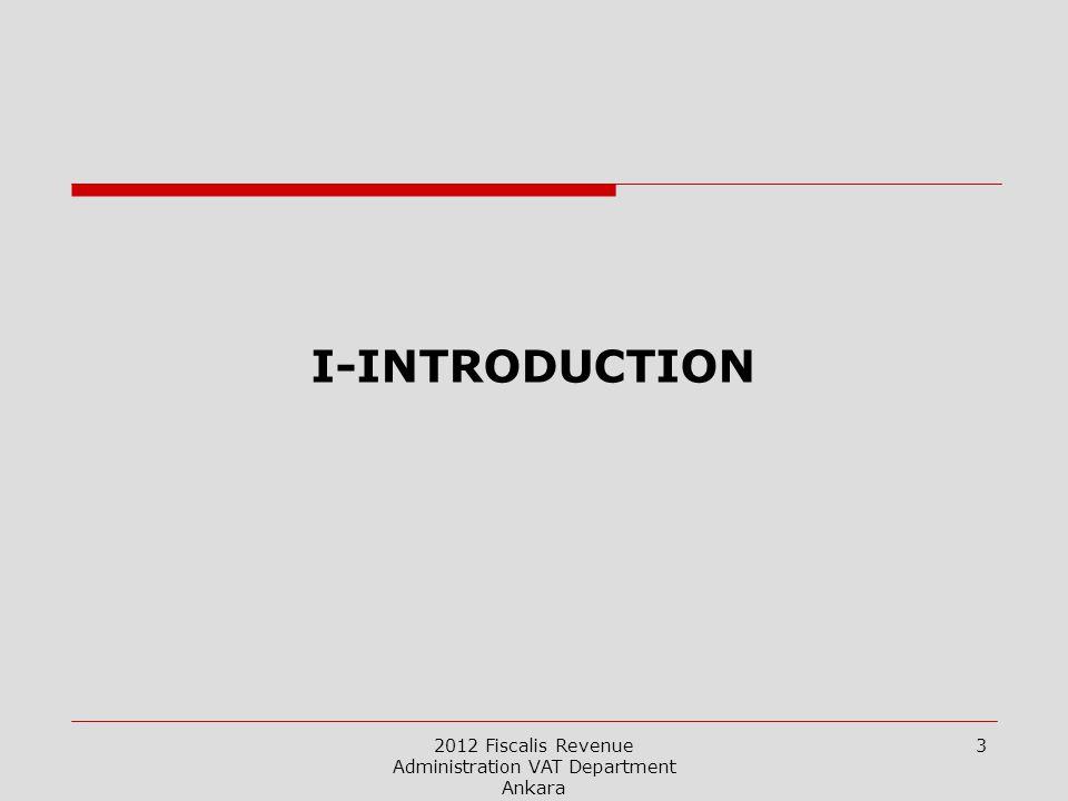 2012 Fiscalis Revenue Administration VAT Department Ankara 3 I-INTRODUCTION