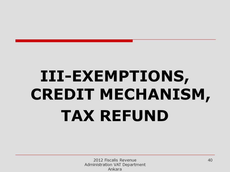 2012 Fiscalis Revenue Administration VAT Department Ankara 40 III-EXEMPTIONS, CREDIT MECHANISM, TAX REFUND