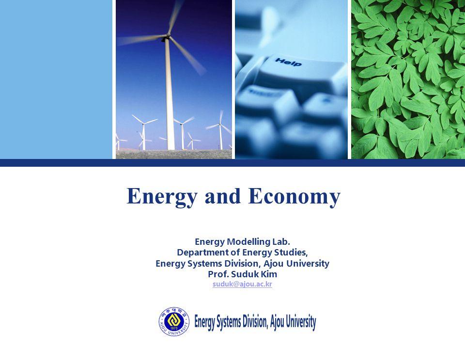 Energy and Economy Energy Modelling Lab. Department of Energy Studies, Energy Systems Division, Ajou University Prof. Suduk Kim suduk@ajou.ac.kr