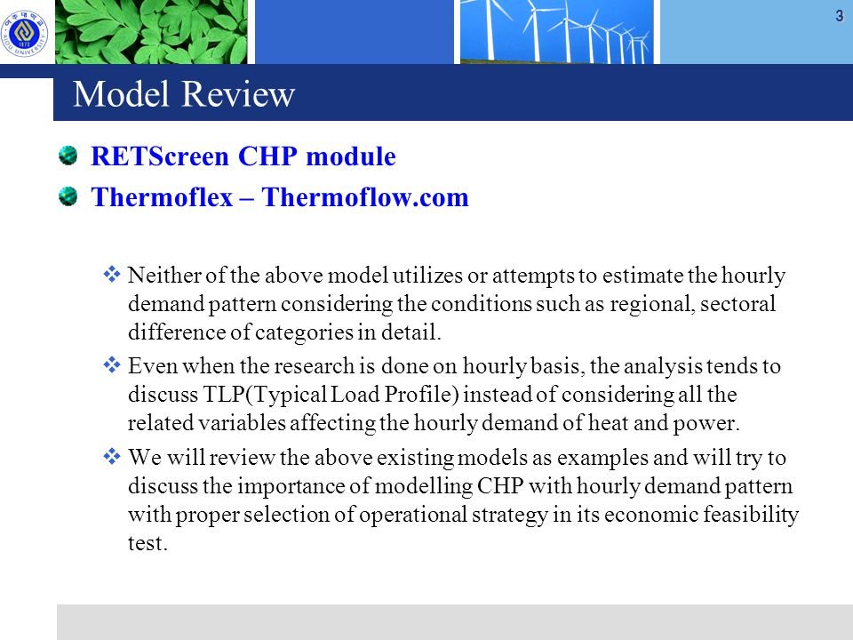 3 Model Review RETScreen CHP module Thermoflex – Thermoflow.com  Neither of the above model utilizes or attempts to estimate the hourly demand pattern considering the conditions such as regional, sectoral difference of categories in detail.