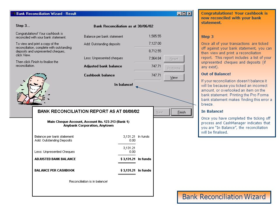 Bank Reconciliation – Step 1 & 2 Bank Reconciliation Wizard Reconciliation Wizard This is the first of 2 methods for reconciling bank accounts in Cash