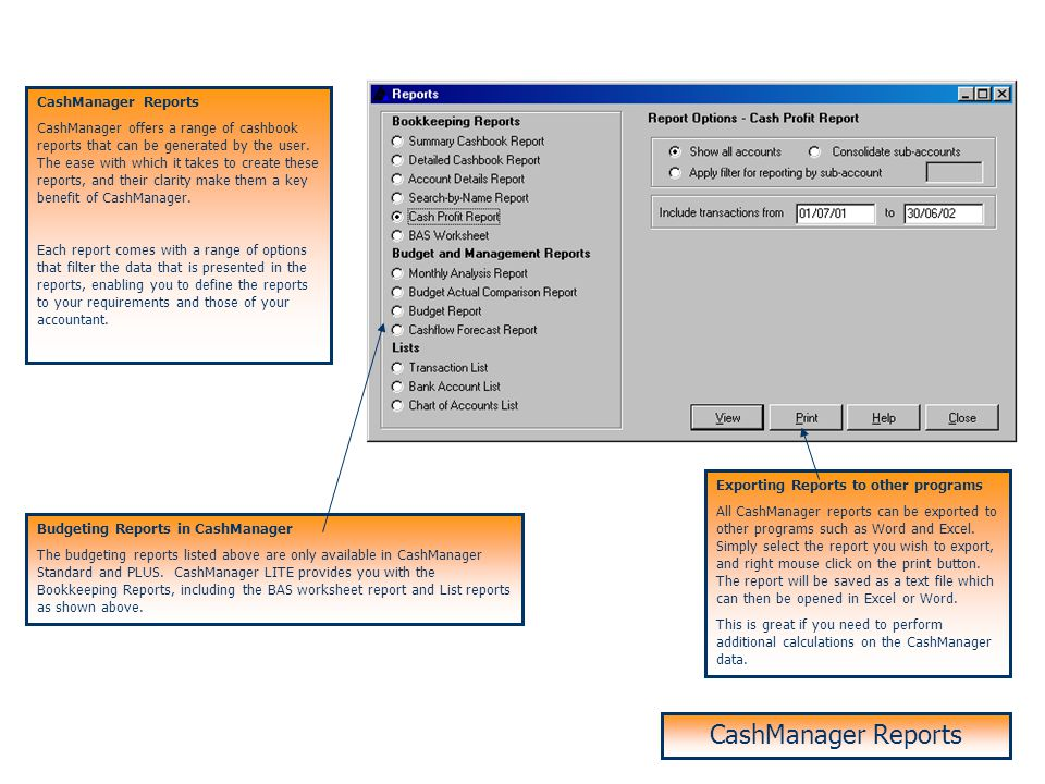 CashManager Reports CashManager offers a range of cashbook reports that can be generated by the user.