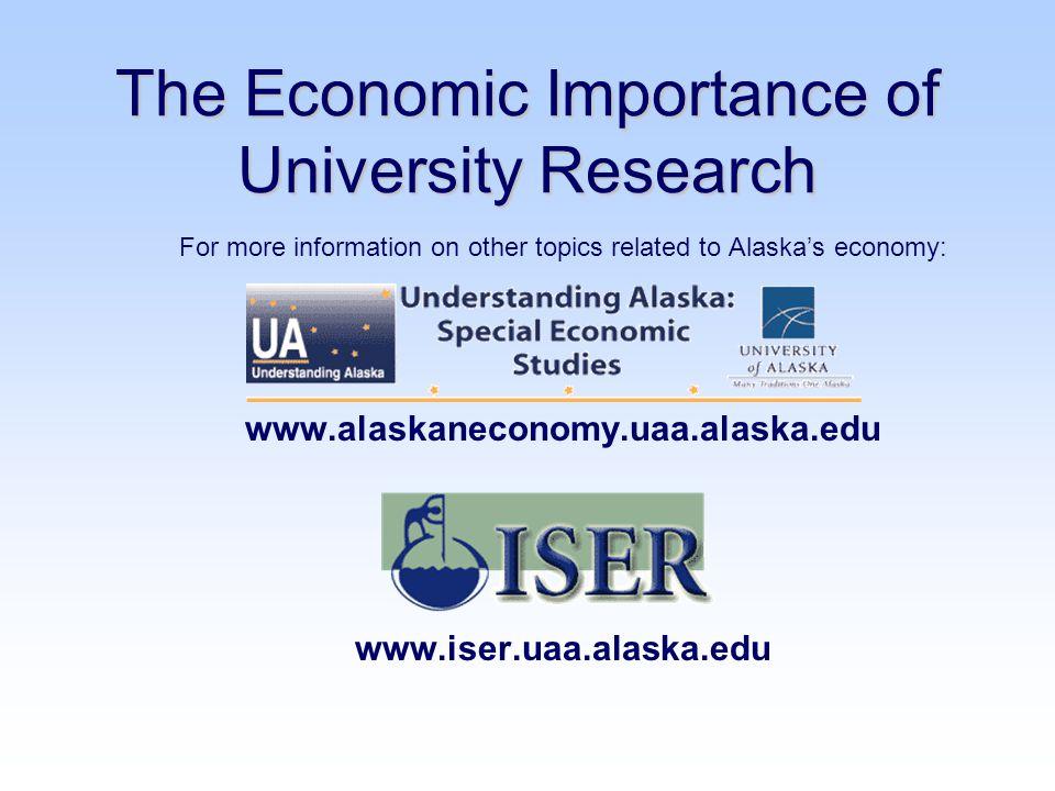 The Economic Importance of University Research For more information on other topics related to Alaska's economy: www.alaskaneconomy.uaa.alaska.edu www