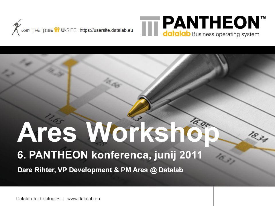 Datalab Technologies | www.datalab.eu Ares Workshop 6. PANTHEON konferenca, junij 2011 Dare Rihter, VP Development & PM Ares @ Datalab