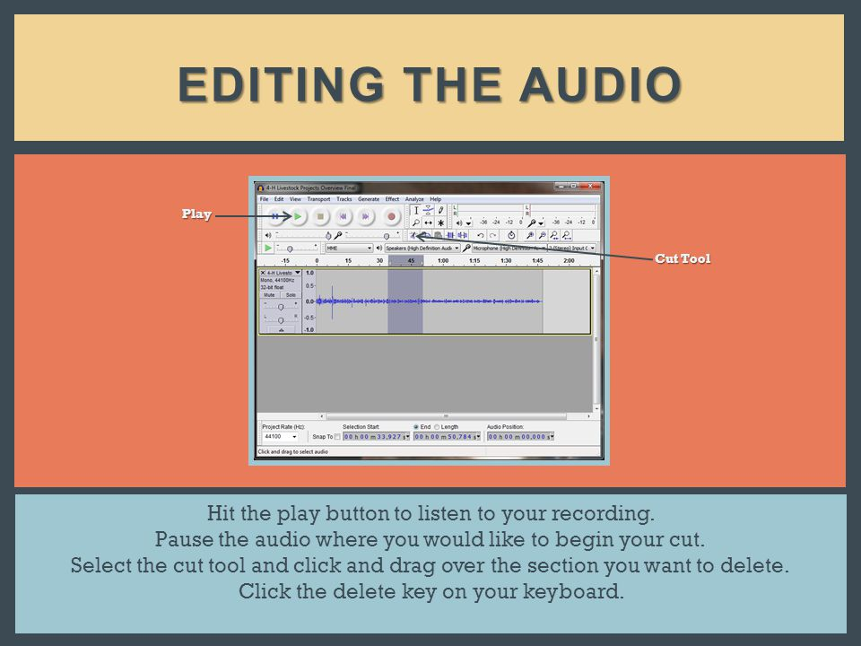 EDITING THE AUDIO Hit the play button to listen to your recording.