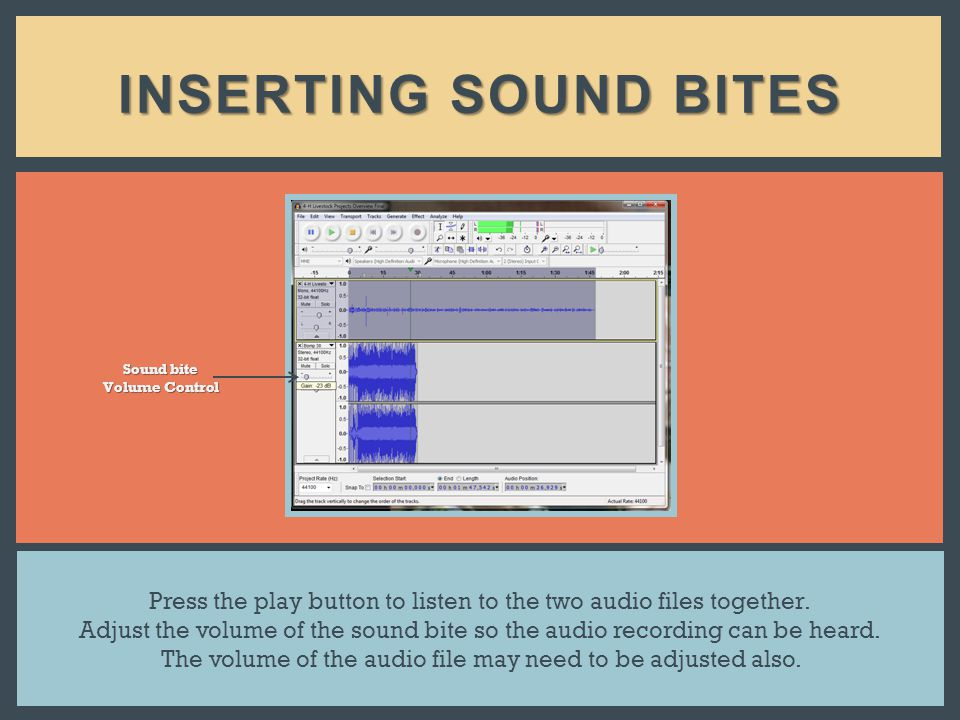 INSERTING SOUND BITES Press the play button to listen to the two audio files together.