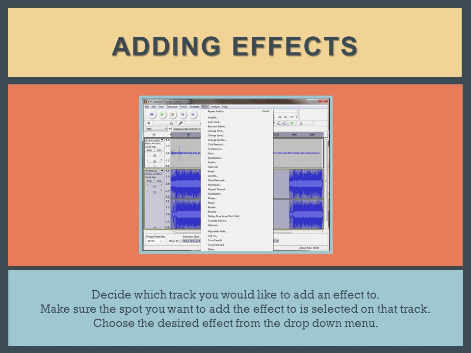 ADDING EFFECTS Decide which track you would like to add an effect to.