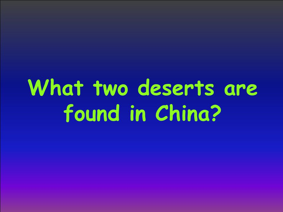 What two deserts are found in China