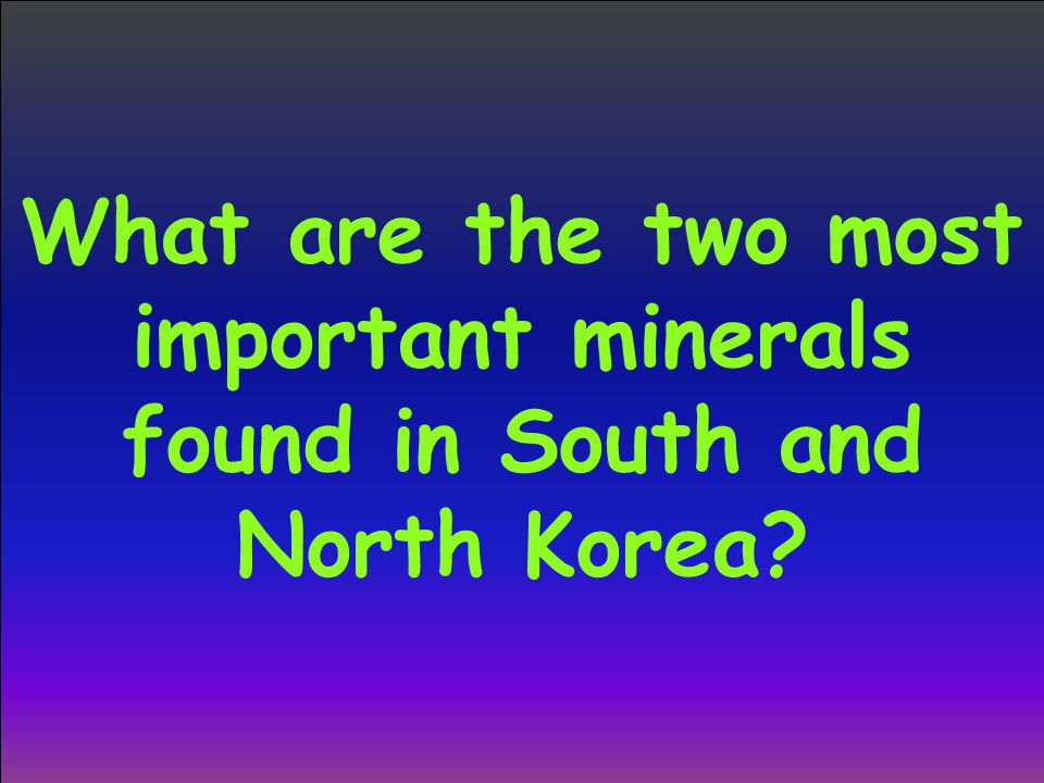 What are the two most important minerals found in South and North Korea