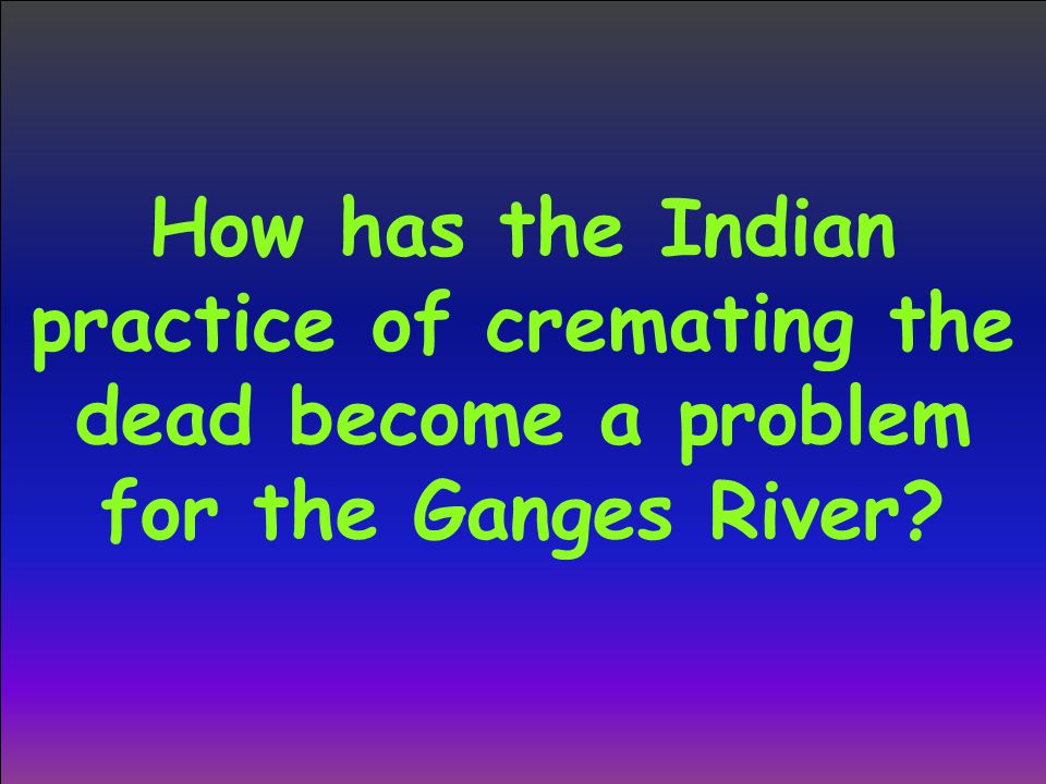 How has the Indian practice of cremating the dead become a problem for the Ganges River