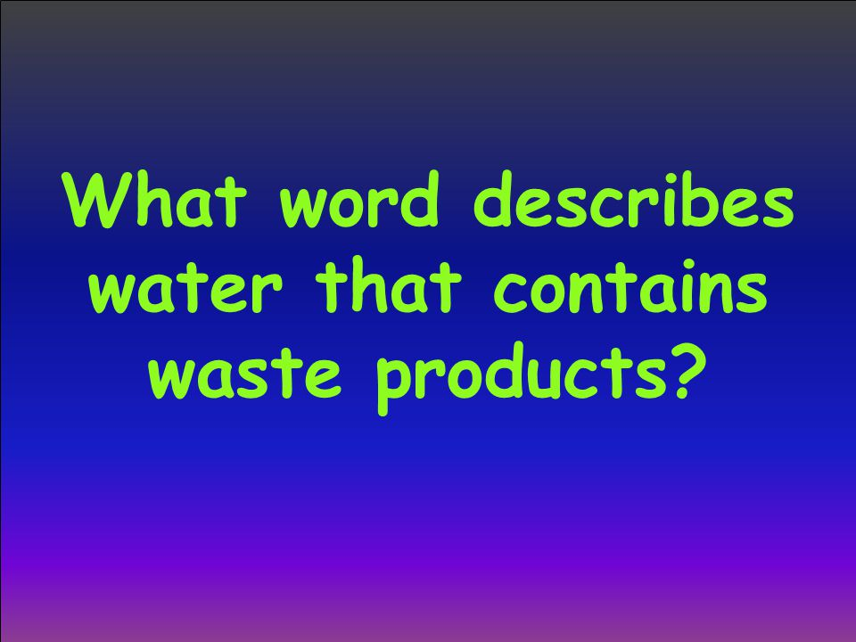 What word describes water that contains waste products