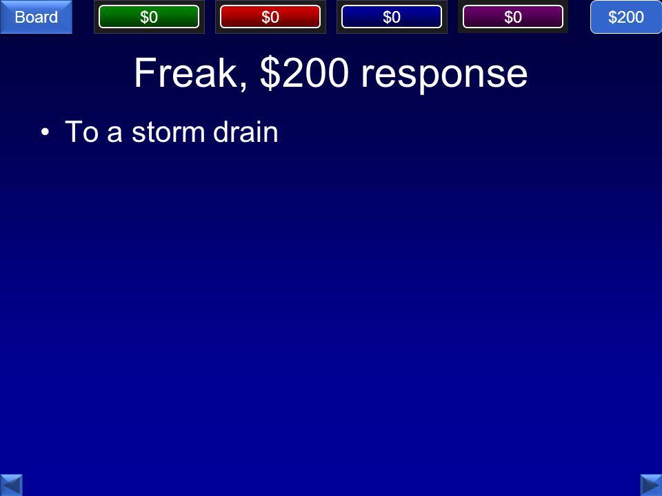 $0 Board Freak, $200 response To a storm drain $200