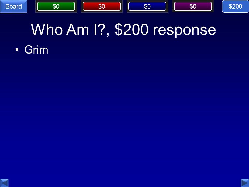 $0 Board Who Am I?, $200 response Grim $200