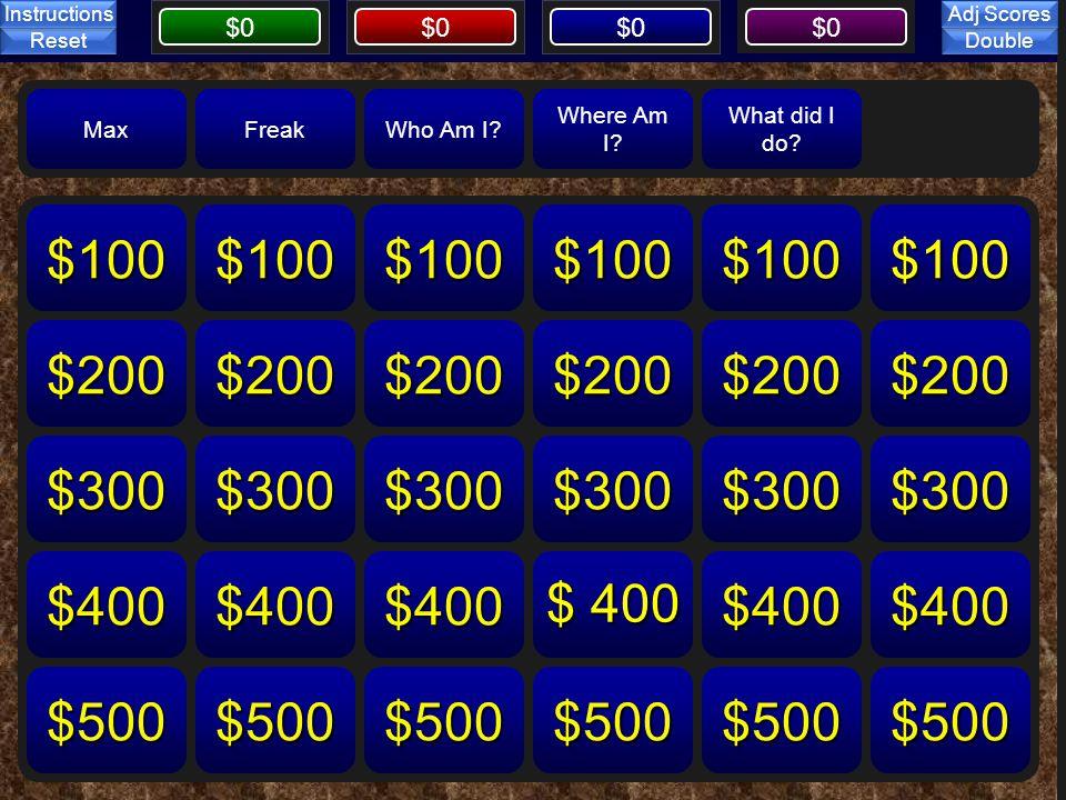 $0 Board MaxFreakWho Am I? Where Am I? What did I do? $100 $200 $300 $400 $500 $100 $200 $300 $400 $500 $100 $200 $300 $400 $500 $100 $200 $300 $500 $