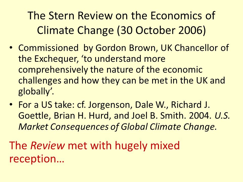 The Stern Review on the Economics of Climate Change (30 October 2006) Commissioned by Gordon Brown, UK Chancellor of the Exchequer, 'to understand more comprehensively the nature of the economic challenges and how they can be met in the UK and globally'.