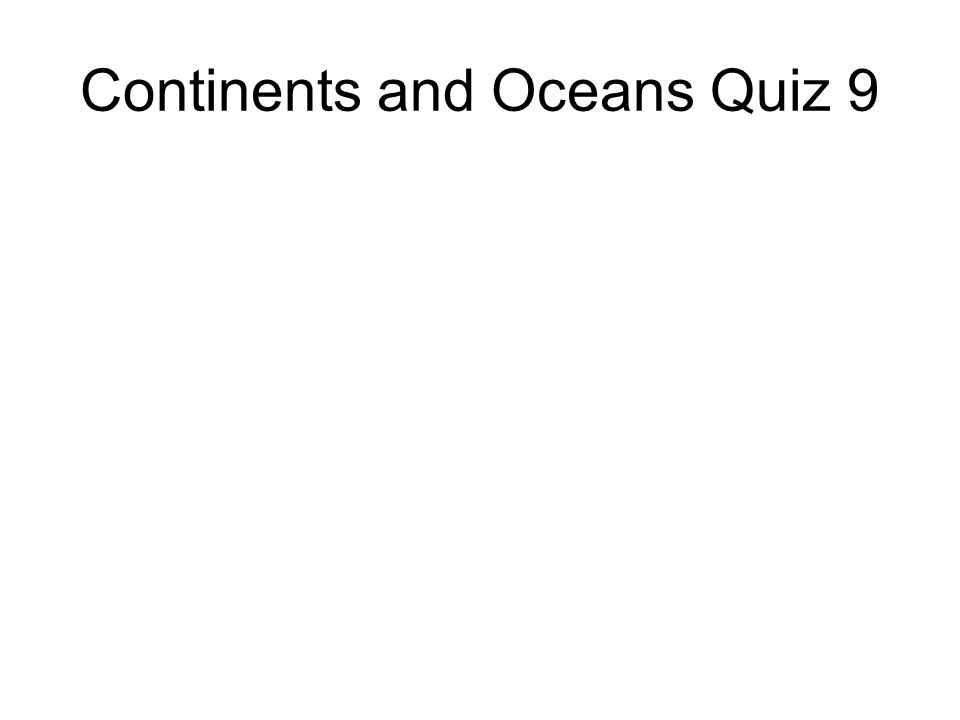 Continents and Oceans Quiz 9